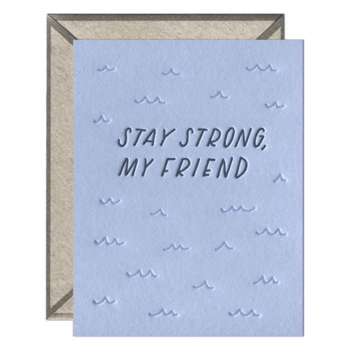 Stay Strong, My Friend Letterpress Greeting Card with Envelope