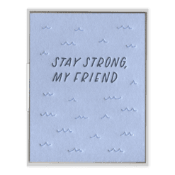 Stay Strong, My Friend Letterpress Greeting Card