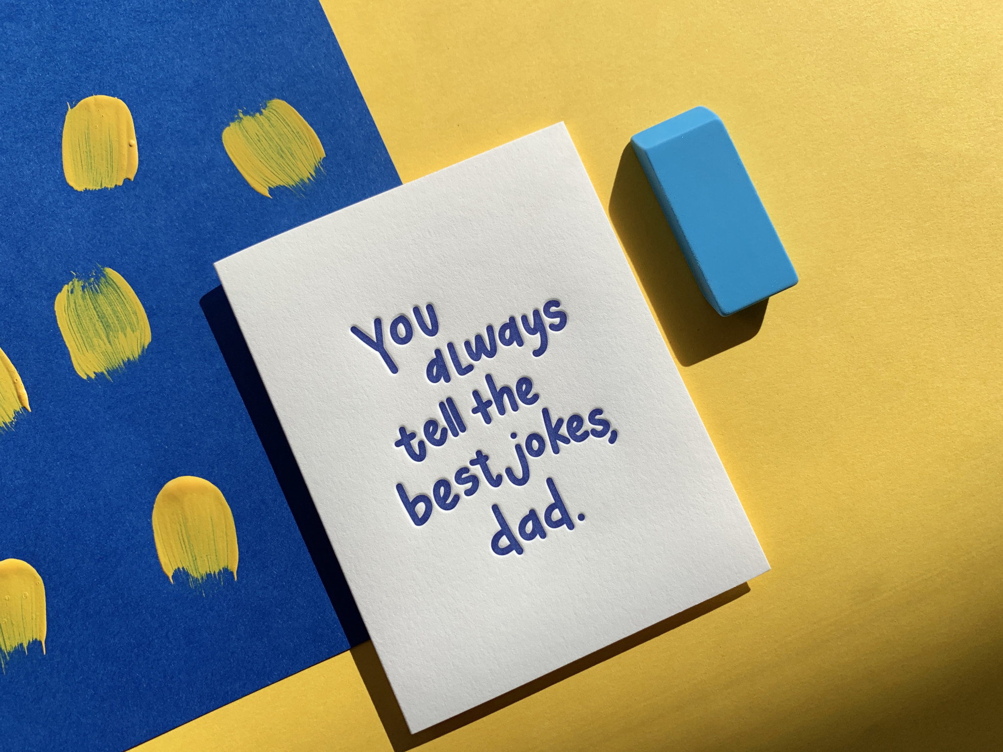 You always tell the best jokes, Dad -- Letterpress card on yellow and blue layered paper background with eraser accent